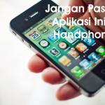 Jangan Pasang Aplikasi Ini di Handphone (Part 1)