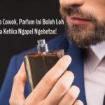 Buat Para Cowok, Parfum Ini Boleh Loh Dicoba Ketika Ngapel Ngebetan!